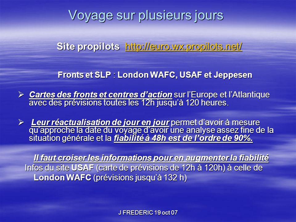 J FREDERIC 19 oct 07 Voyage sur plusieurs jours Site propilots http://euro.wx.propilots.net/ Site propilots http://euro.wx.propilots.net/http://euro.w