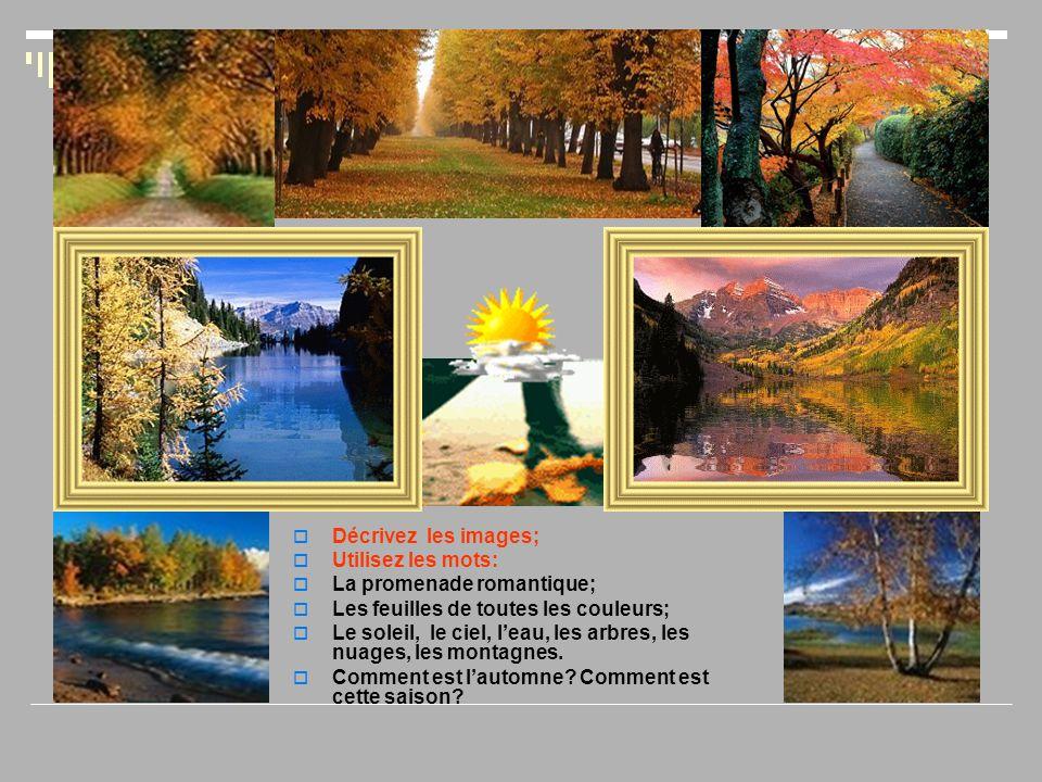  Décrivez les images;  Utilisez les mots:  La promenade romantique;  Les feuilles de toutes les couleurs;  Le soleil, le ciel, l'eau, les arbres,