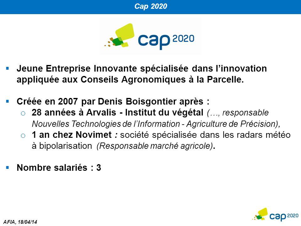 AFIA, 18/04/14 Cap 2020  Jeune Entreprise Innovante spécialisée dans l'innovation appliquée aux Conseils Agronomiques à la Parcelle.  Créée en 2007