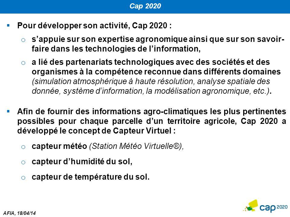 AFIA, 18/04/14 Cap 2020  Pour développer son activité, Cap 2020 : o s'appuie sur son expertise agronomique ainsi que sur son savoir- faire dans les t