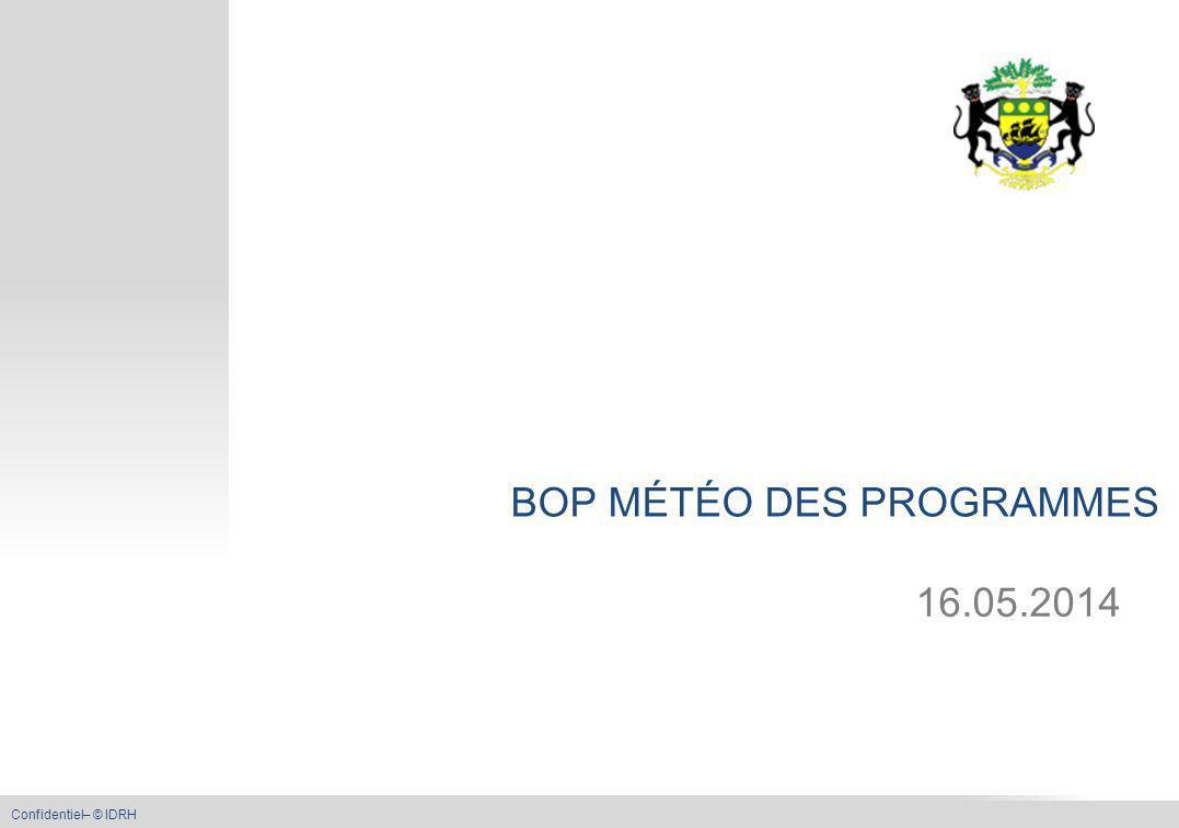 METEO DES PROGRAMMES Confidentiel– © IDRH BOP MÉTÉO DES PROGRAMMES 16.05.2014
