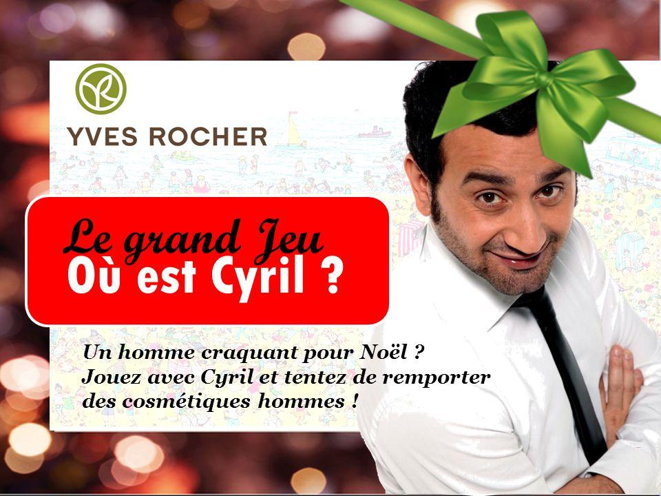 Où est Cyril ? Le grand Jeu Un homme craquant pour Noël ? Jouez avec Cyril et tentez de remporter des cosmétiques hommes !