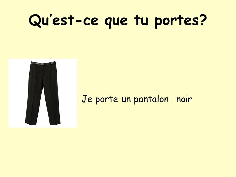 Qu'est-ce que tu portes? Je porte un pantalon noir