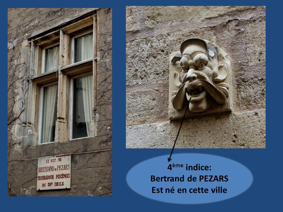 4 ème indice: Bertrand de PEZARS Est né en cette ville