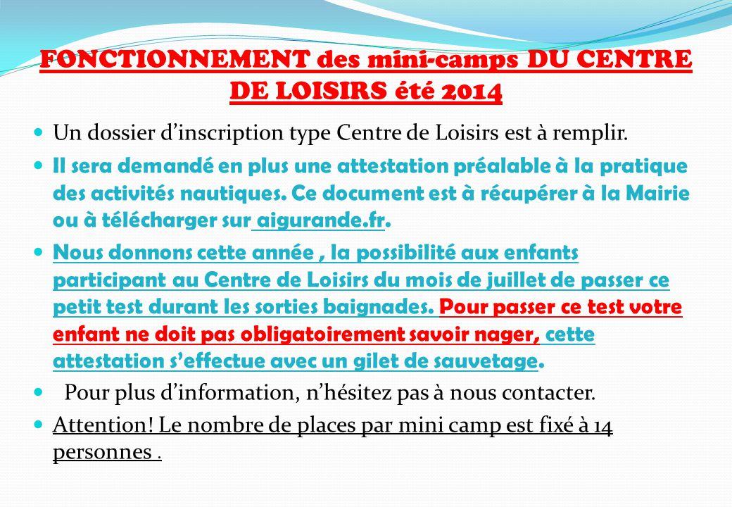 FONCTIONNEMENT des mini-camps DU CENTRE DE LOISIRS été 2014 Un dossier d'inscription type Centre de Loisirs est à remplir. Il sera demandé en plus une