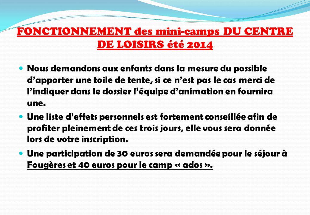FONCTIONNEMENT des mini-camps DU CENTRE DE LOISIRS été 2014 Nous demandons aux enfants dans la mesure du possible d'apporter une toile de tente, si ce