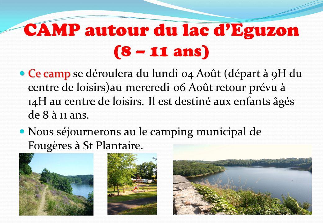 CAMP autour du lac d'Eguzon (8 – 11 ans) Ce camp Ce camp se déroulera du lundi 04 Août (départ à 9H du centre de loisirs)au mercredi 06 Août retour pr
