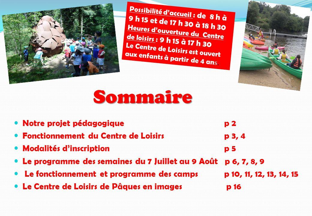 Sommaire Notre projet pédagogique p 2 Fonctionnement du Centre de Loisirs p 3, 4 Modalités d'inscription p 5 Le programme des semaines du 7 Juillet au