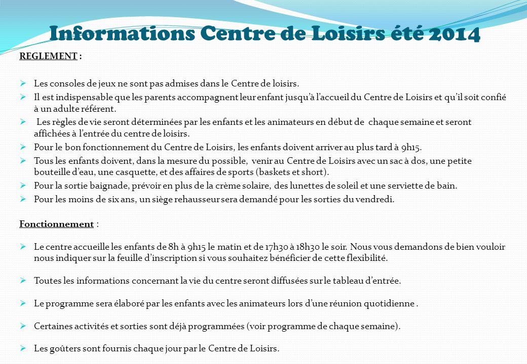 Informations Centre de Loisirs été 2014 REGLEMENT :  Les consoles de jeux ne sont pas admises dans le Centre de loisirs.  Il est indispensable que l