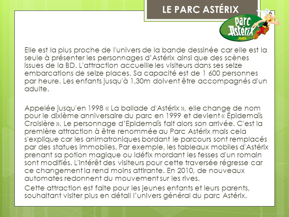 LE PARC ASTÉRIX Elle est la plus proche de l'univers de la bande dessinée car elle est la seule à présenter les personnages d'Astérix ainsi que des sc
