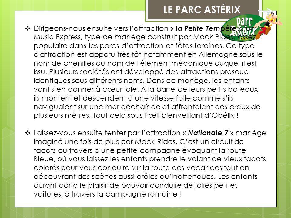 LE PARC ASTÉRIX  Dirigeons-nous ensuite vers l'attraction « la Petite Tempête », un Music Express, type de manège construit par Mack Rides, assez pop