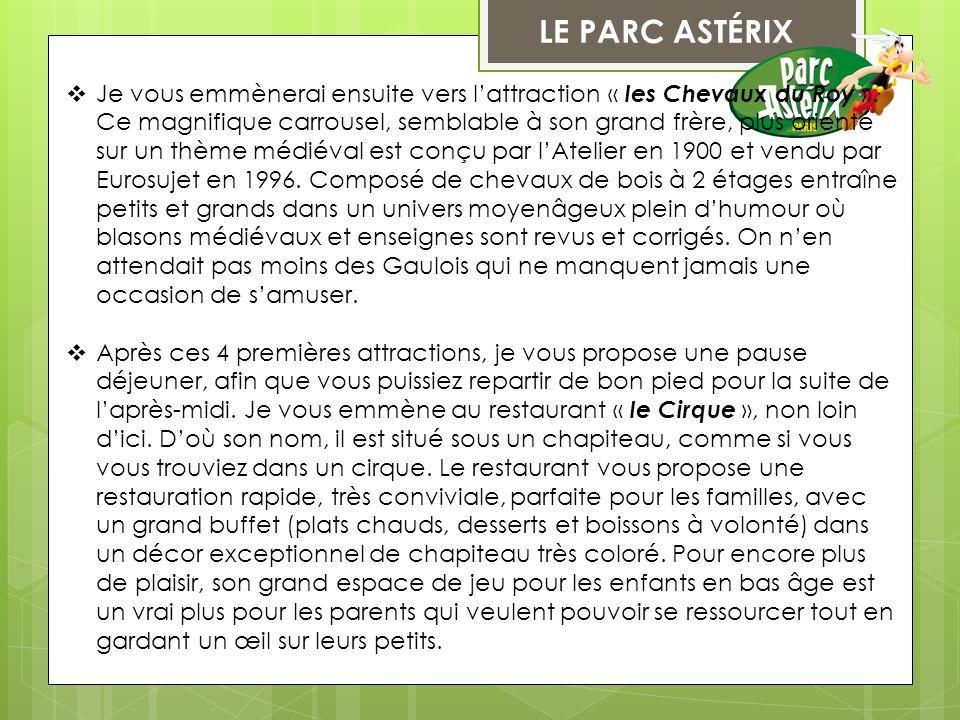 LE PARC ASTÉRIX  Je vous emmènerai ensuite vers l'attraction « les Chevaux du Roy ». Ce magnifique carrousel, semblable à son grand frère, plus orien
