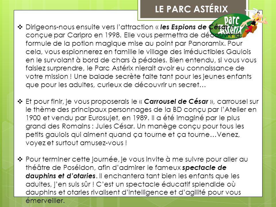 LE PARC ASTÉRIX  Dirigeons-nous ensuite vers l'attraction « les Espions de César » conçue par Caripro en 1998. Elle vous permettra de découvrir la fo