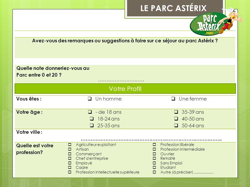 LE PARC ASTÉRIX Avez-vous des remarques ou suggestions à faire sur ce séjour au parc Astérix ? Quelle note donneriez-vous au Parc entre 0 et 20 ? …………