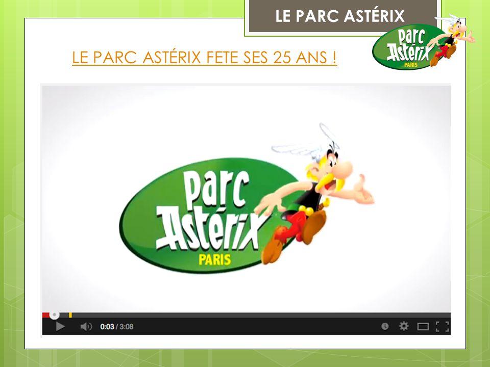 LE PARC ASTÉRIX LE PARC ASTÉRIX FETE SES 25 ANS !