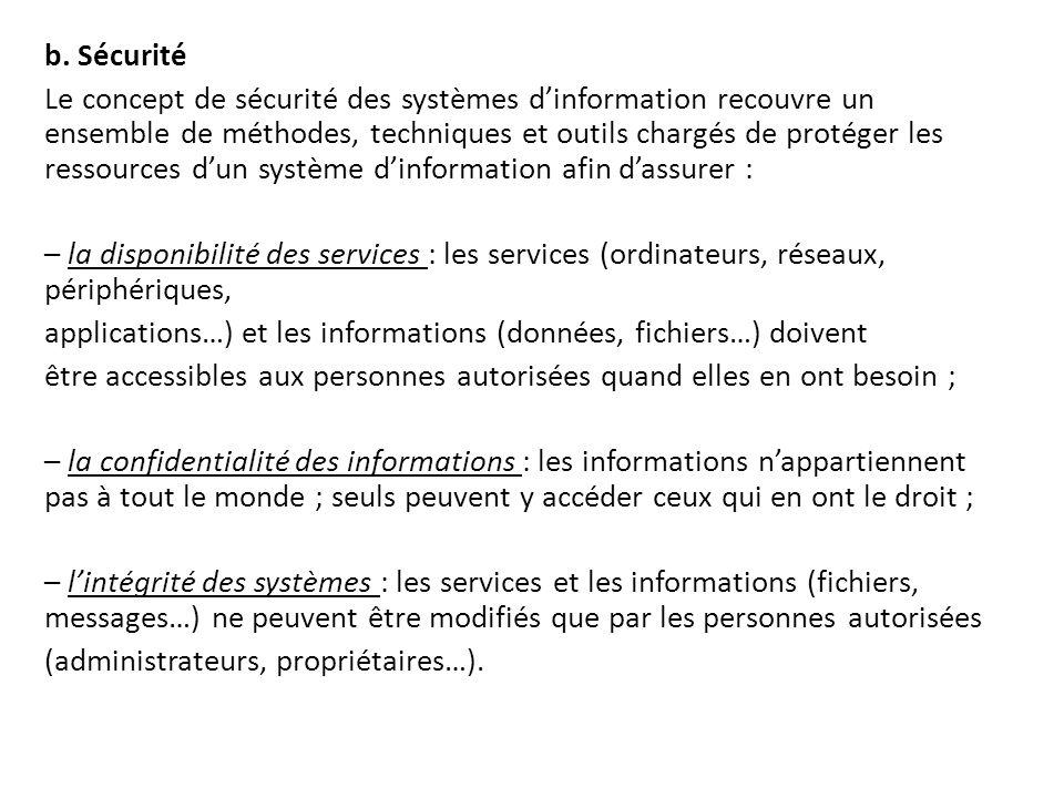 b. Sécurité Le concept de sécurité des systèmes d'information recouvre un ensemble de méthodes, techniques et outils chargés de protéger les ressource