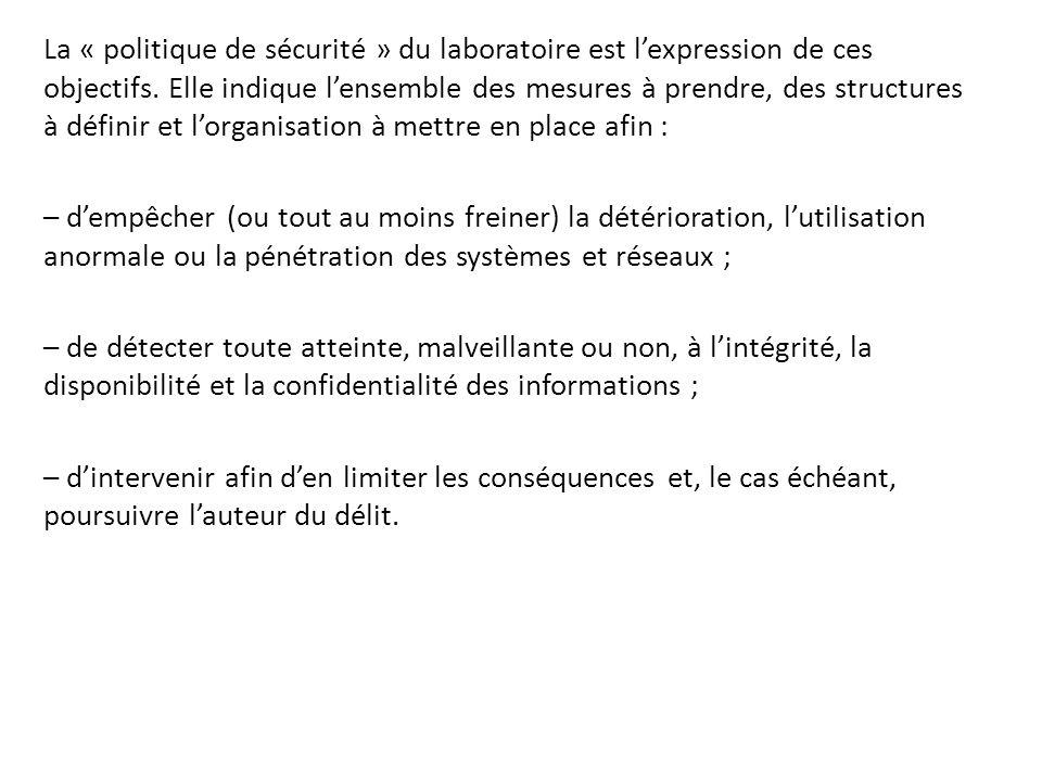 La « politique de sécurité » du laboratoire est l'expression de ces objectifs. Elle indique l'ensemble des mesures à prendre, des structures à définir