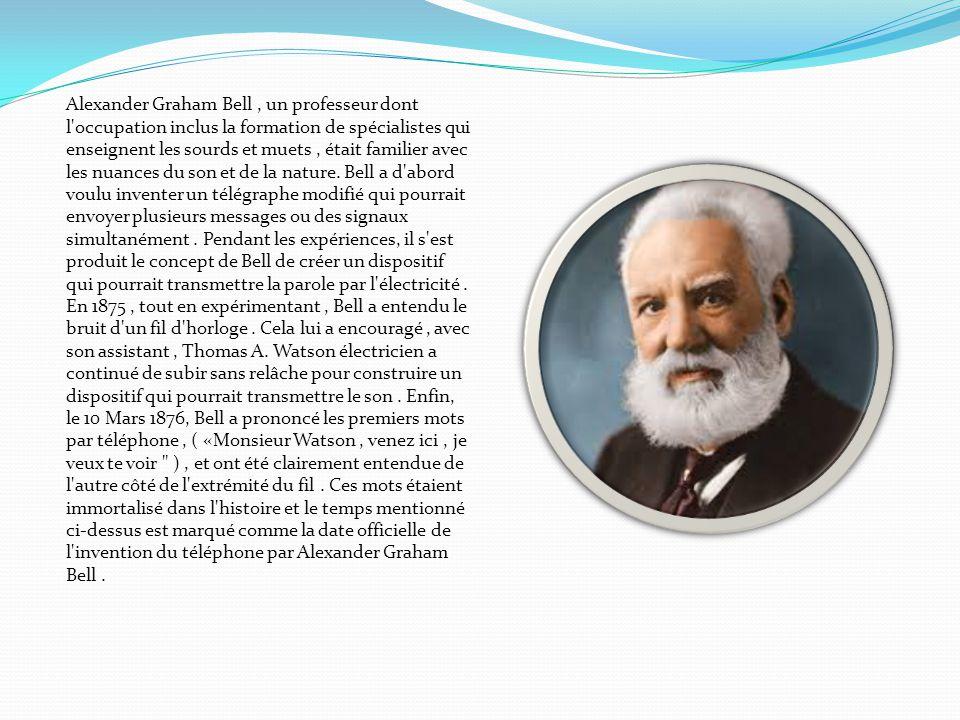 Alexander Graham Bell, un professeur dont l'occupation inclus la formation de spécialistes qui enseignent les sourds et muets, était familier avec les