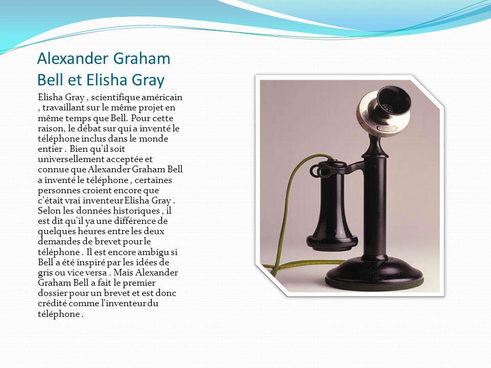Alexander Graham Bell et Elisha Gray Elisha Gray, scientifique américain, travaillant sur le même projet en même temps que Bell. Pour cette raison, le