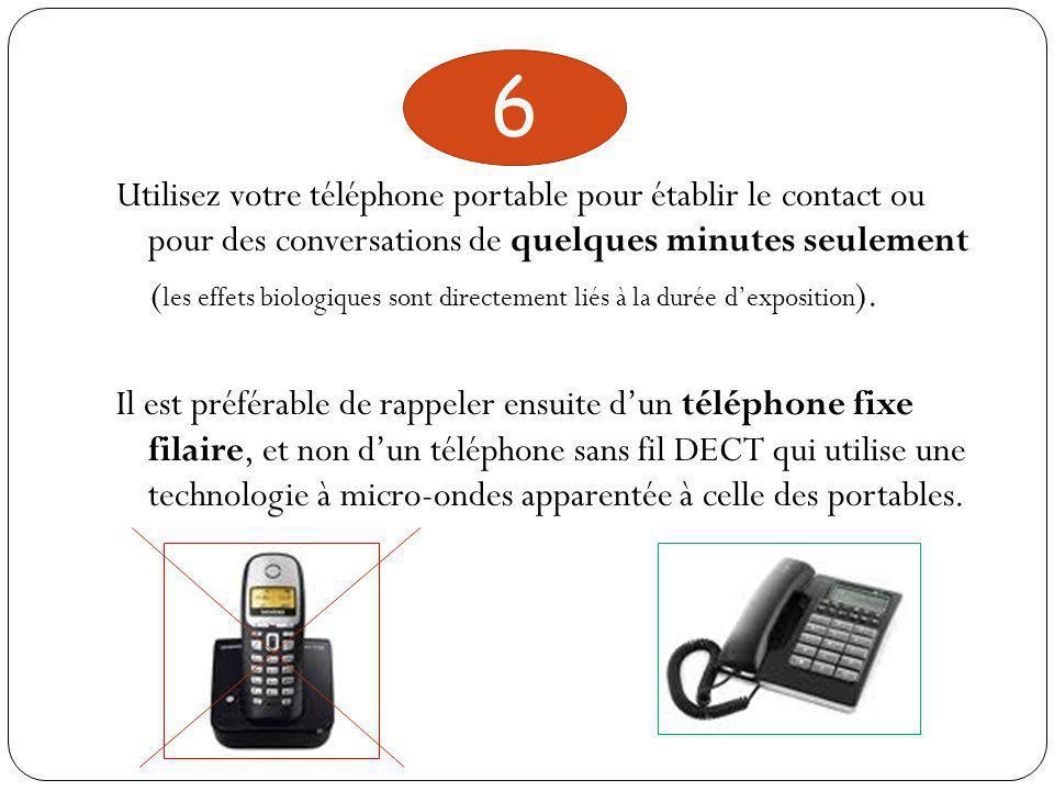 Utilisez votre téléphone portable pour établir le contact ou pour des conversations de quelques minutes seulement ( les effets biologiques sont directement liés à la durée d'exposition ).