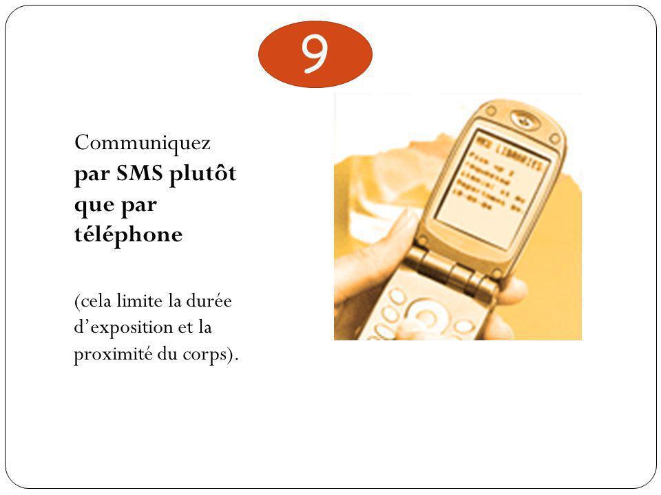 Communiquez par SMS plutôt que par téléphone (cela limite la durée d'exposition et la proximité du corps).