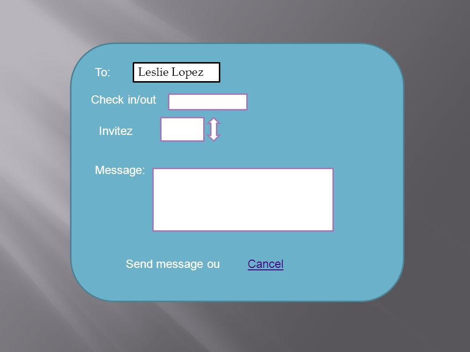 To: Leslie Lopez Check in/out Invitez Message: Send message ouCancel