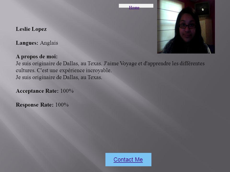 Home Contact Me Leslie Lopez Langues: Anglais A propos de moi: Je suis originaire de Dallas, au Texas.