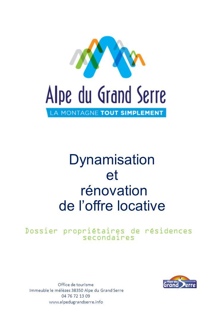 Dynamisation et rénovation de l'offre locative Dossier propriétaires de résidences secondaires 1 Office de tourisme Immeuble le mélèzes 38350 Alpe du