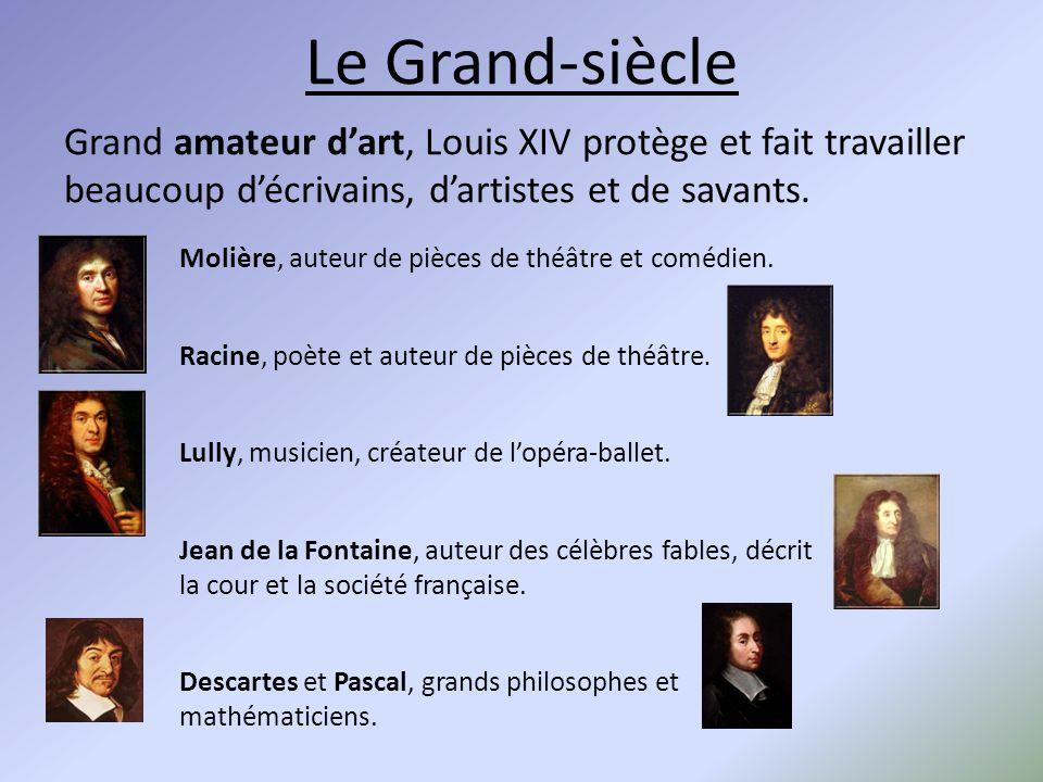 Le Grand-siècle Grand amateur d'art, Louis XIV protège et fait travailler beaucoup d'écrivains, d'artistes et de savants. Molière, auteur de pièces de