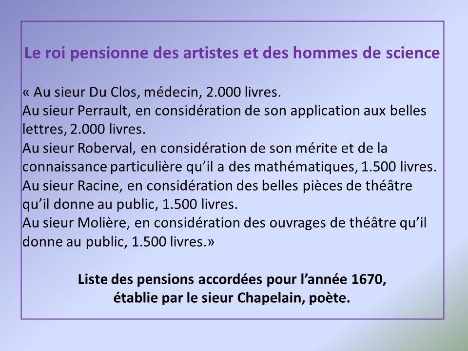 Le roi pensionne des artistes et des hommes de science « Au sieur Du Clos, médecin, 2.000 livres. Au sieur Perrault, en considération de son applicati