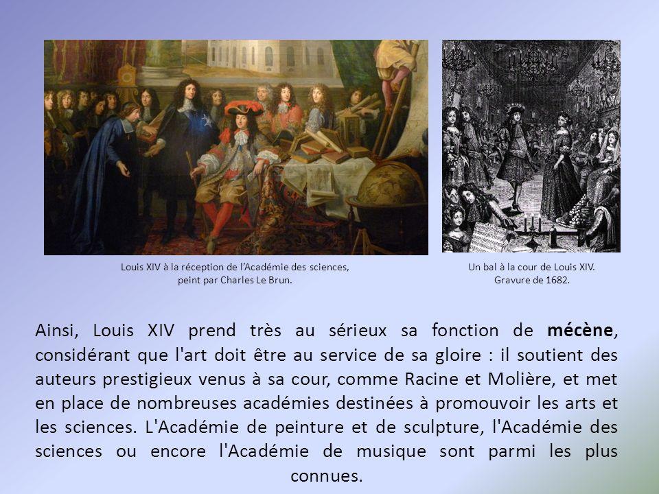 Louis XIV à la réception de l'Académie des sciences, peint par Charles Le Brun. Un bal à la cour de Louis XIV. Gravure de 1682. Ainsi, Louis XIV prend