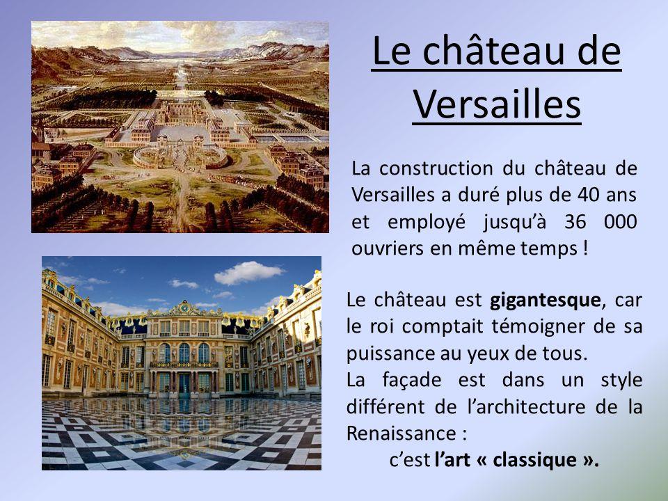 La construction du château de Versailles a duré plus de 40 ans et employé jusqu'à 36 000 ouvriers en même temps ! Le château est gigantesque, car le r