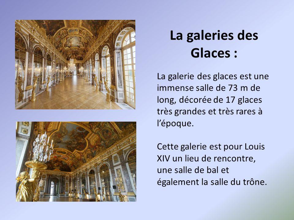 La galeries des Glaces : La galerie des glaces est une immense salle de 73 m de long, décorée de 17 glaces très grandes et très rares à l'époque. Cett