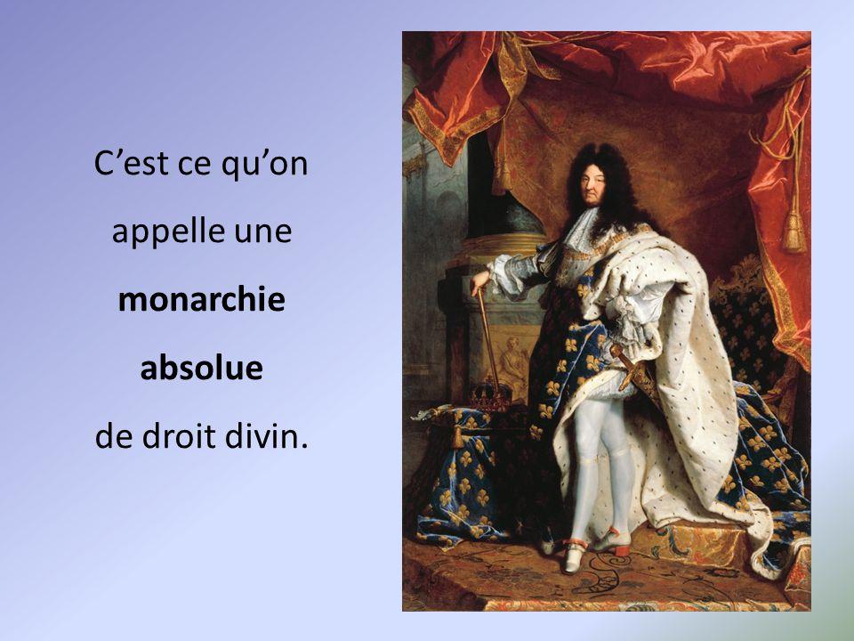 C'est ce qu'on appelle une monarchie absolue de droit divin.
