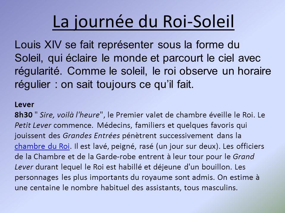 La journée du Roi-Soleil Louis XIV se fait représenter sous la forme du Soleil, qui éclaire le monde et parcourt le ciel avec régularité. Comme le sol