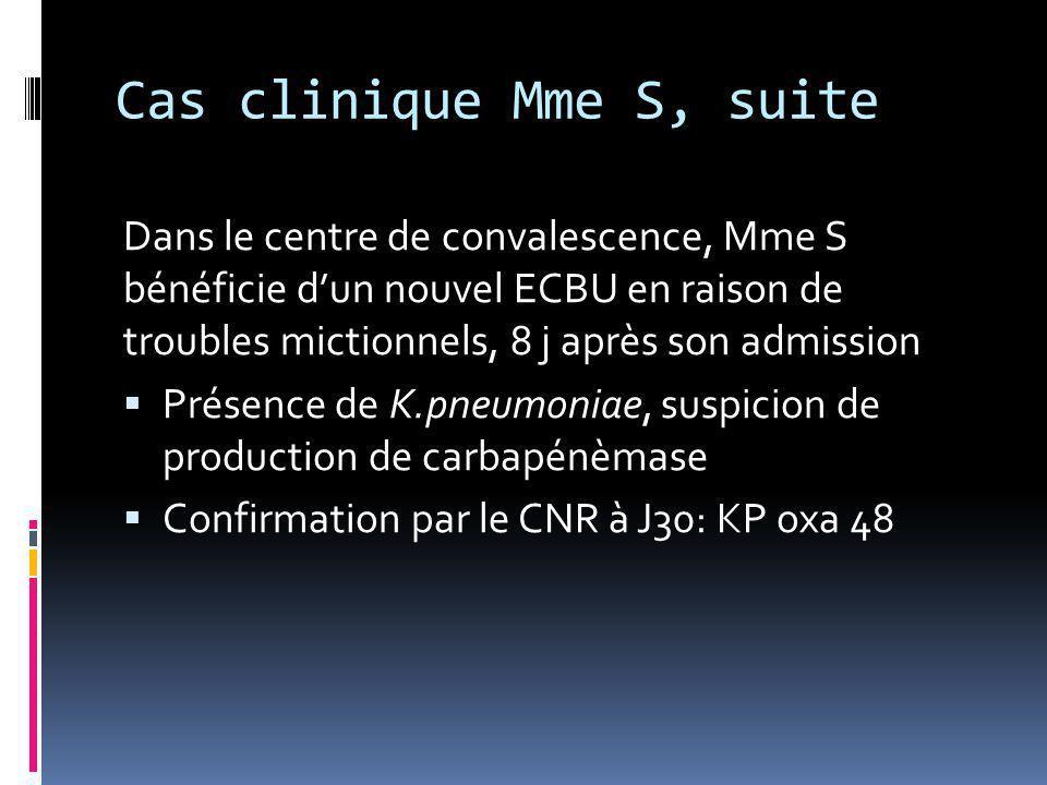 Cas clinique Mme S, suite Dans le centre de convalescence, Mme S bénéficie d'un nouvel ECBU en raison de troubles mictionnels, 8 j après son admission