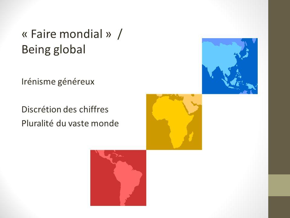 « Faire mondial » / Being global Irénisme généreux Discrétion des chiffres Pluralité du vaste monde