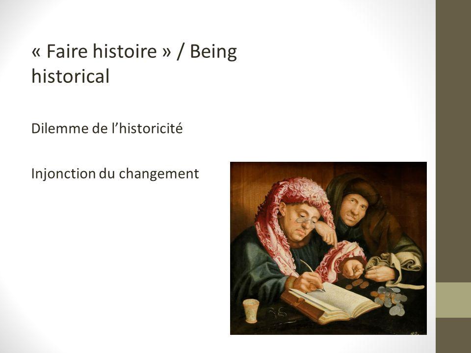 « Faire histoire » / Being historical Dilemme de l'historicité Injonction du changement