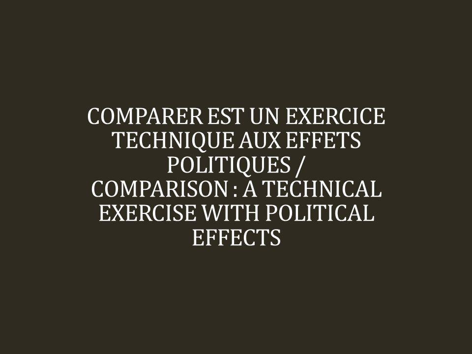 COMPARER EST UN EXERCICE TECHNIQUE AUX EFFETS POLITIQUES / COMPARISON : A TECHNICAL EXERCISE WITH POLITICAL EFFECTS