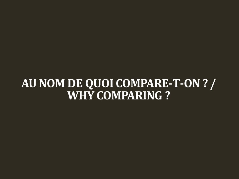 AU NOM DE QUOI COMPARE-T-ON / WHY COMPARING
