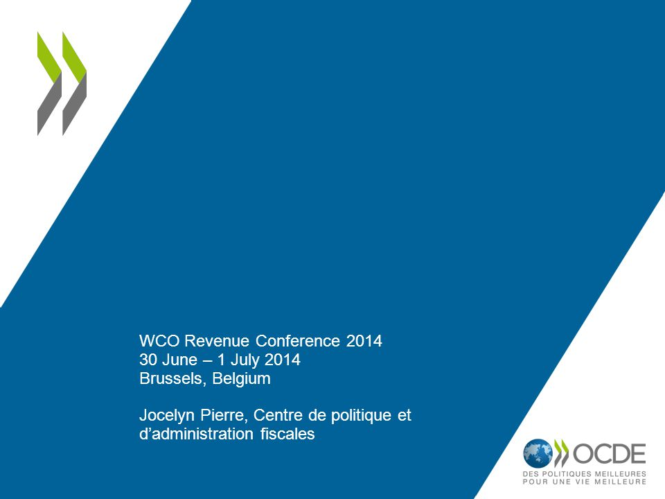 WCO Revenue Conference 2014 30 June – 1 July 2014 Brussels, Belgium Jocelyn Pierre, Centre de politique et d'administration fiscales