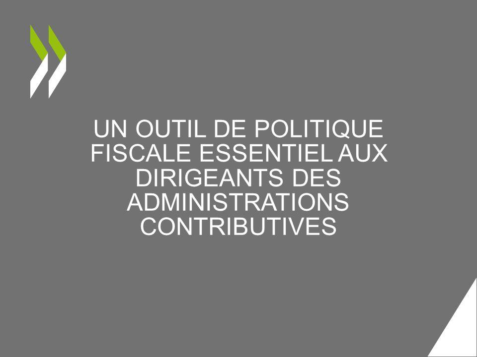 UN OUTIL DE POLITIQUE FISCALE ESSENTIEL AUX DIRIGEANTS DES ADMINISTRATIONS CONTRIBUTIVES
