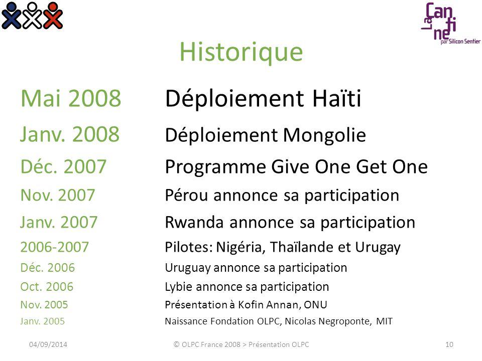 Historique Mai 2008 Déploiement Haïti Janv. 2008 Déploiement Mongolie Déc. 2007Programme Give One Get One Nov. 2007 Pérou annonce sa participation Jan