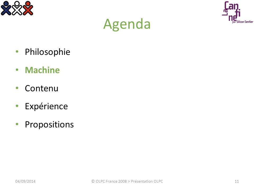 Agenda Philosophie Machine Contenu Expérience Propositions 1104/09/2014© OLPC France 2008 > Présentation OLPC