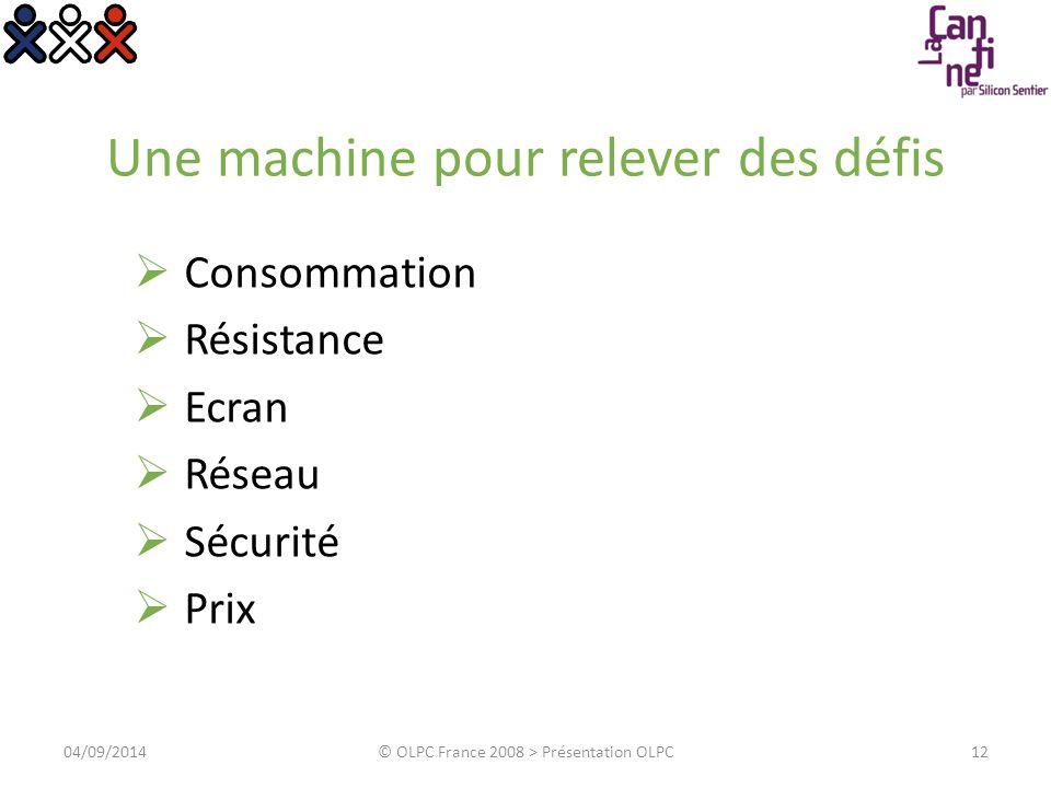 Une machine pour relever des défis  Consommation  Résistance  Ecran  Réseau  Sécurité  Prix 04/09/2014© OLPC France 2008 > Présentation OLPC12