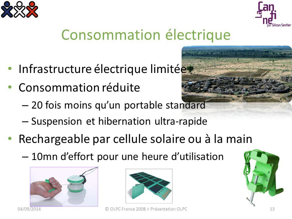 Consommation électrique 04/09/2014© OLPC France 2008 > Présentation OLPC13 Infrastructure électrique limitée Consommation réduite – 20 fois moins qu'u