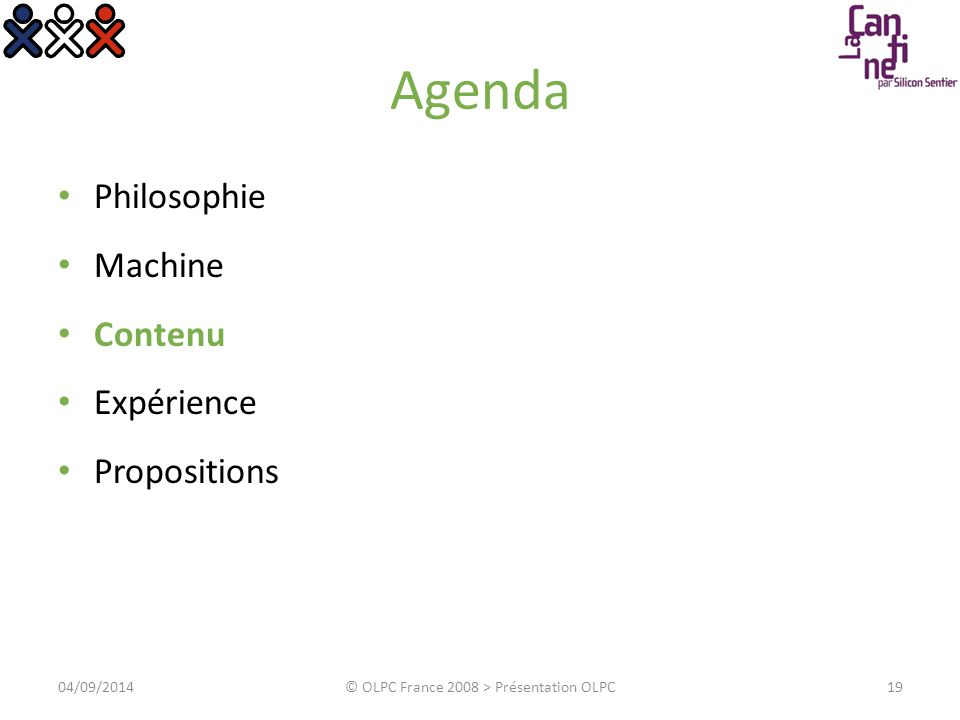 Agenda Philosophie Machine Contenu Expérience Propositions 1904/09/2014© OLPC France 2008 > Présentation OLPC