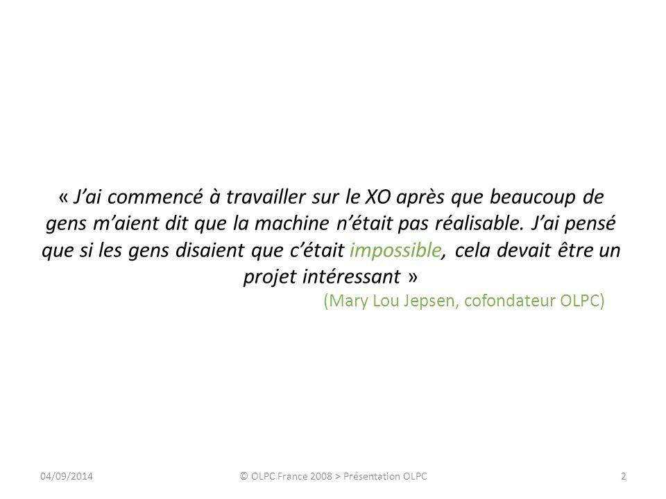 04/09/2014© OLPC France 2008 > Présentation OLPC2 « J'ai commencé à travailler sur le XO après que beaucoup de gens m'aient dit que la machine n'était
