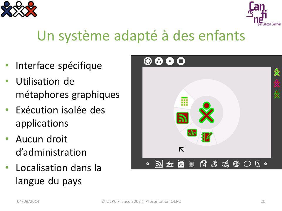 Un système adapté à des enfants Interface spécifique Utilisation de métaphores graphiques Exécution isolée des applications Aucun droit d'administrati