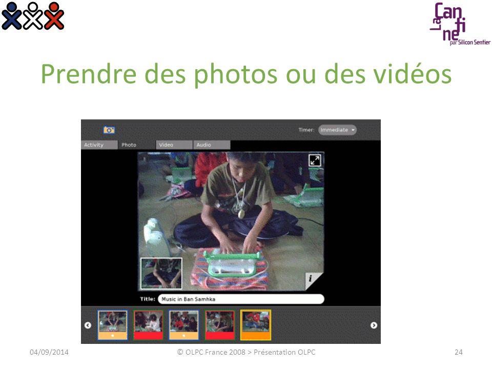 Prendre des photos ou des vidéos 04/09/2014© OLPC France 2008 > Présentation OLPC24